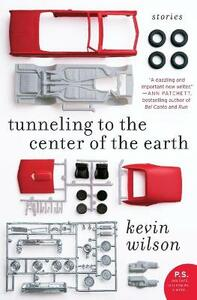 Tunneling to the Center of the Earth: Stories - Kevin Wilson - cover