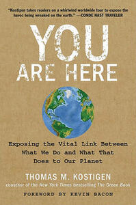 You Are Here: Exposing the Vital Link Between What We Do and What That Does to Our Planet - Thomas M. Kostigen - cover