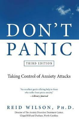 Don't Panic: Taking Control of Anxiety Attacks - Reid Wilson
