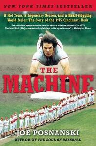 The Machine: A Hot Team, a Legendary Season, and a Heart-stopping World Series: The Story of the 1975 Cincinnati Reds - Joe Posnanski - cover