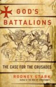 God's Battalions: The Case for the Crusades - Rodney Stark - cover