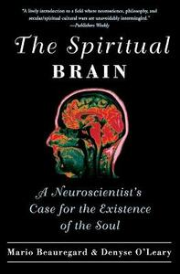 The Spiritual Brain: A Neuroscientist's Case for the Existence of the Soul - Mario Beauregard,Denyse O'Leary - cover