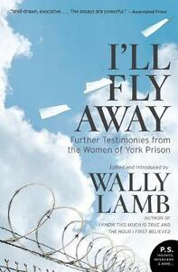 I'll Fly Away: Further Testimonies from the Women of York Prison - Wally Lamb - cover