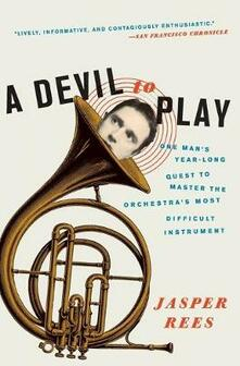 A Devil to Play: One Man's Year-Long Quest to Master the Orchestra's Most Difficult Instrument - Jasper Rees - cover