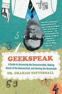 Geekspeak: A Guide to Answering the Unanswerable, Making Sense of the Insensible, and Solving the Unsolvable - Graham Tattersall - cover
