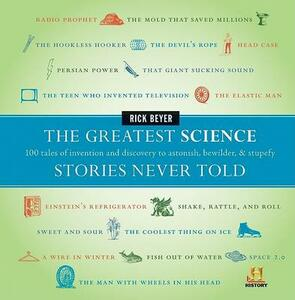 The Greatest Science Stories Never Told: 100 tales of invention and disc - Rick Beyer - cover