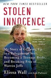 Stolen Innocence: My Story of Growing Up in a Polygamous Sect, Becoming a Teenage Bride, and Breaking Free of Warren Jeffs - Elissa Wall,Lisa Pulitzer - cover