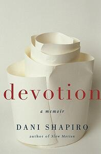 Devotion: A Memoir - Dani Shapiro - cover