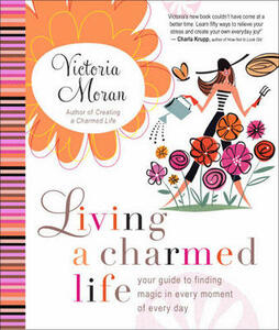 Living a Charmed Life: Your Guide to Finding Magic in Every Moment of Every Day - Victoria Moran - cover
