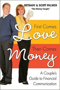 First Comes Love, Then Comes Money: A Couples Guide to Financial Communication - Bethany Palmer - cover