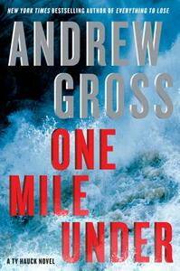 One Mile Under: A Ty Hauck Novel - Andrew Gross - cover