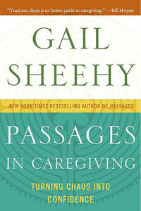 Passages in Caregiving: Turning Chaos Into Confidence - Gail Sheehy - cover
