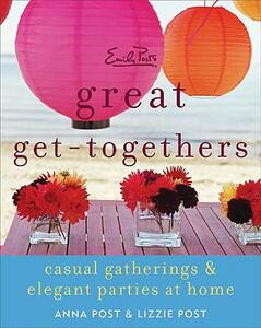 Emily Post's Great Get-Togethers: Casual Gatherings and Elegant Parties at Home - Anna Post - cover