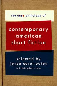 The Ecco Anthology of Contemporary American Short Fiction - Joyce Carol Oates,Christopher R Beha - cover
