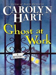 Ghost at Work: A Mystery - Carolyn Hart - cover