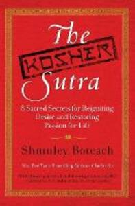 The Kosher Sutra: Eight Sacred Secrets for Reigniting Desire and Restoring Passion for Life - Shmuley Boteach - cover