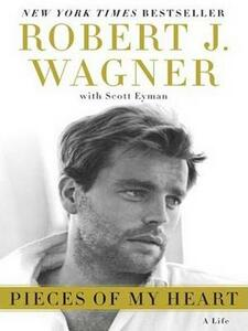 Pieces of My Heart: A Life - Wagner, Robert J. with Scott Eyman - cover