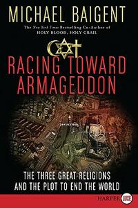 Racing Toward Armageddon: The Three Great Religions and the Plot to End the World - Michael Baigent - cover