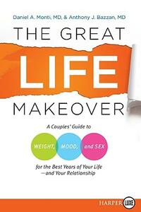 The Great Life Makeover LP: A Couples' Guide to Weight, Mood, and Sex for the Best Years of Your Life--And Your Relationship - Daniel Monti,Anthony Bazzan - cover