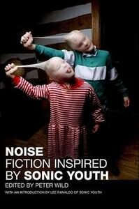 Noise: Fiction Inspired by Sonic Youth - Peter Wild - cover