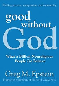 Good Without God: What a Billion Nonreligious People Do Believe - Greg M Epstein - cover