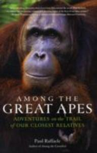Among the Great Apes: Adventures on the Trail of Our Closest Relatives - Paul Raffaele - cover