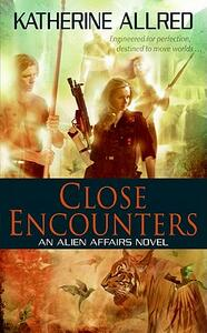 Close Encounters: An Alien Affairs Novel, Book 1 - Katherine Allred - cover