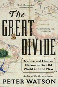 The Great Divide: Nature and Human Nature in the Old World and the New - Peter Watson - cover