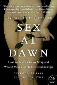 Sex at Dawn: How We Mate, Why We Stray, and What It Means for Modern Relationships - Christopher Ryan,Cacilda Jetha - cover