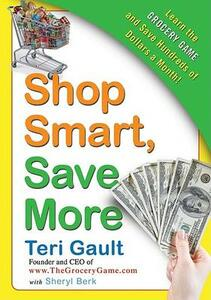 Shop Smart, Save More: Learn the Grocery Game and Save Hundreds of Dolla - Sheryl Berk,Teri Gault - cover