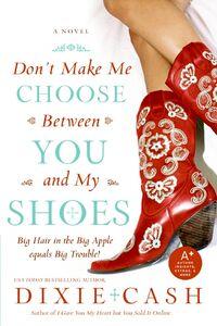 Foto Cover di Don't Make Me Choose Between You and My Shoes, Ebook inglese di Dixie Cash, edito da HarperCollins