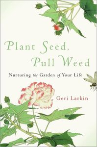 Foto Cover di Plant Seed, Pull Weed, Ebook inglese di Geri Larkin, edito da HarperCollins
