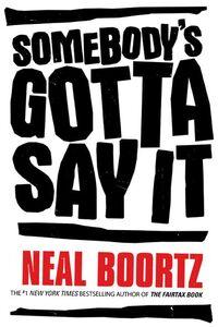 Foto Cover di Somebody's Gotta Say It, Ebook inglese di Neal Boortz, edito da HarperCollins