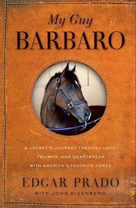 Foto Cover di My Guy Barbaro, Ebook inglese di John Eisenberg,Edgar Prado, edito da HarperCollins