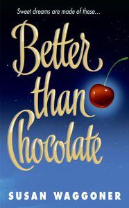 Foto Cover di Better Than Chocolate, Ebook inglese di Susan Waggoner, edito da HarperCollins