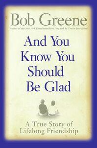 Foto Cover di And You Know You Should Be Glad, Ebook inglese di Bob Greene, edito da HarperCollins