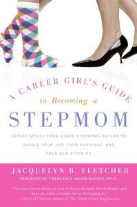 Foto Cover di Career Girl's Guide to Becoming a Stepmom, Ebook inglese di Jacquelyn B. Fletcher, edito da HarperCollins