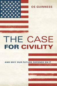 Foto Cover di The Case for Civility, Ebook inglese di Os Guinness, edito da HarperCollins