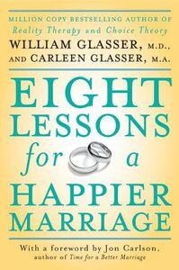 Foto Cover di Eight Lessons for a Happier Marriage, Ebook inglese di Carleen Glasser,William Glasser, M.D., edito da HarperCollins
