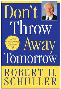 Foto Cover di Don't Throw Away Tomorrow, Ebook inglese di Robert H. Schuller, edito da HarperCollins