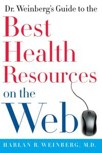 Foto Cover di Dr. Weinberg's Guide to the Best Health Resources on the Web, Ebook inglese di Harlan R. Weinberg, M.D., edito da HarperCollins
