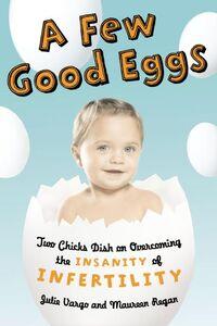 Foto Cover di A Few Good Eggs, Ebook inglese di Maureen Regan,Julie Vargo, edito da HarperCollins