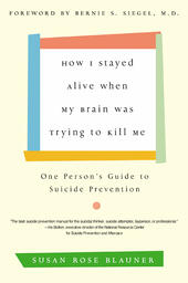 How I Stayed Alive When My Brain Was Trying to Kill Me