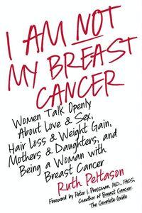 Foto Cover di I Am Not My Breast Cancer, Ebook inglese di Ruth Peltason, edito da HarperCollins