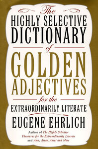 Foto Cover di The Highly Selective Dictionary of Golden Adjectives for the Extraordinarily Literate, Ebook inglese di Eugene Ehrlich, edito da HarperCollins