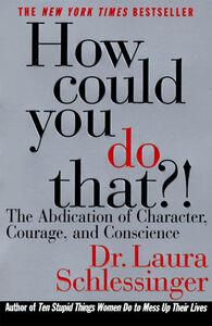 Foto Cover di How Could You Do That?!, Ebook inglese di Dr. Laura Schlessinger, edito da HarperCollins