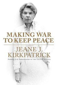 Foto Cover di Making War to Keep Peace, Ebook inglese di Jeane J. Kirkpatrick, edito da HarperCollins