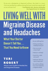 Foto Cover di Living Well with Migraine Disease and Headaches, Ebook inglese di Teri Robert, PhD, edito da HarperCollins