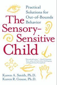 Foto Cover di The Sensory-Sensitive Child, Ebook inglese di Karen R. Gouze, PhD,Karen A. Smith, PhD, edito da HarperCollins