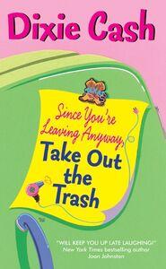Foto Cover di Since You're Leaving Anyway, Take Out the Trash, Ebook inglese di Dixie Cash, edito da HarperCollins
